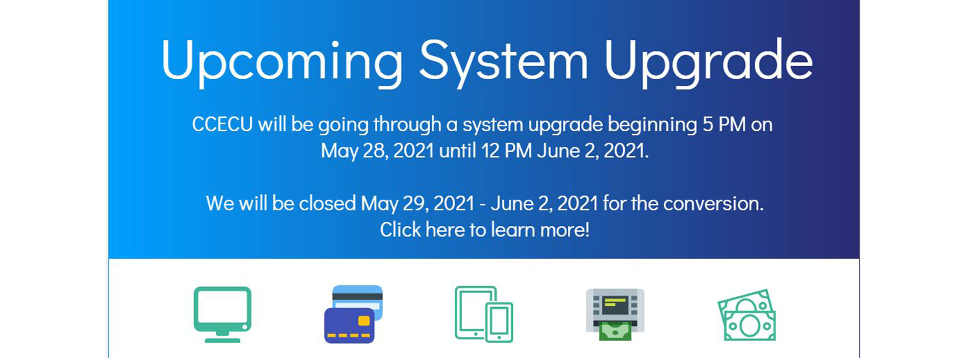 CCECU will be closed May 29 - June 2 for a system upgrade