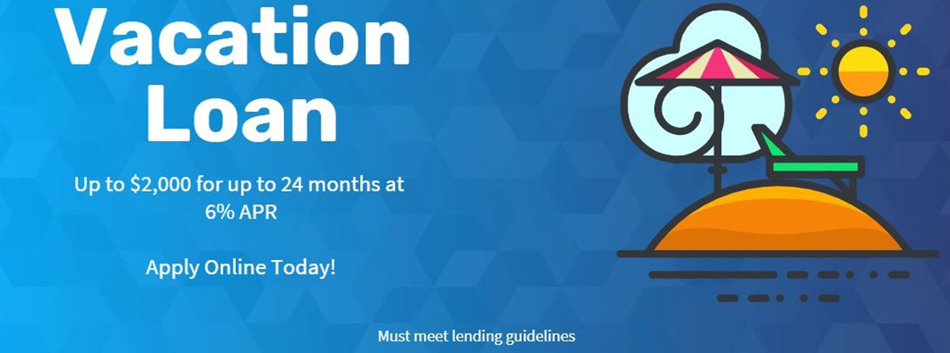 Vacation loans up to $2000 at 6% up to 24 months. Apply online today