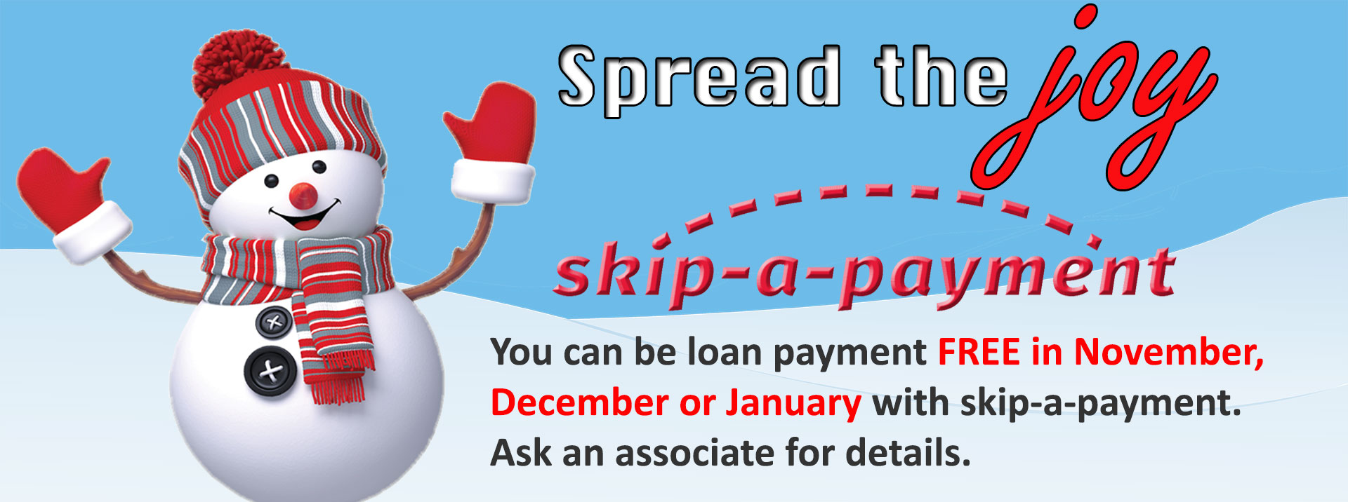 You can be loan payment FREE in November, December or January with skip-a-payment.